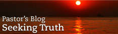 Pastor's Blog: Seeking Truth